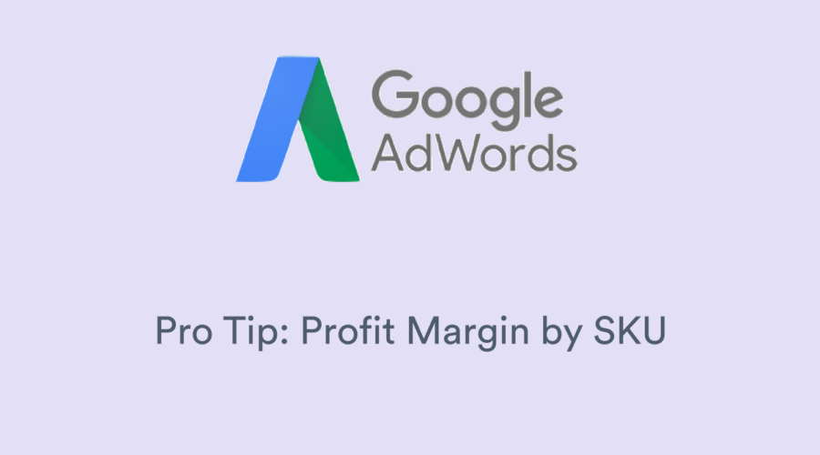 Pro Tip: How to Calculate Paid Search Net Profit by SKU