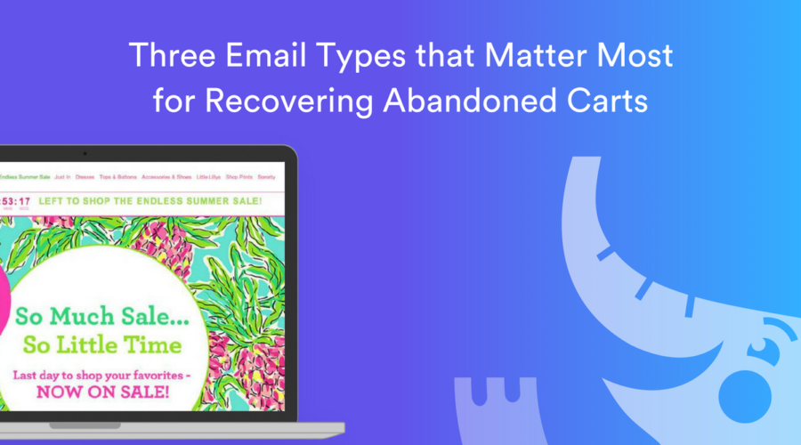 Three Email Types That Matter Most For Recovering Abandoned Carts