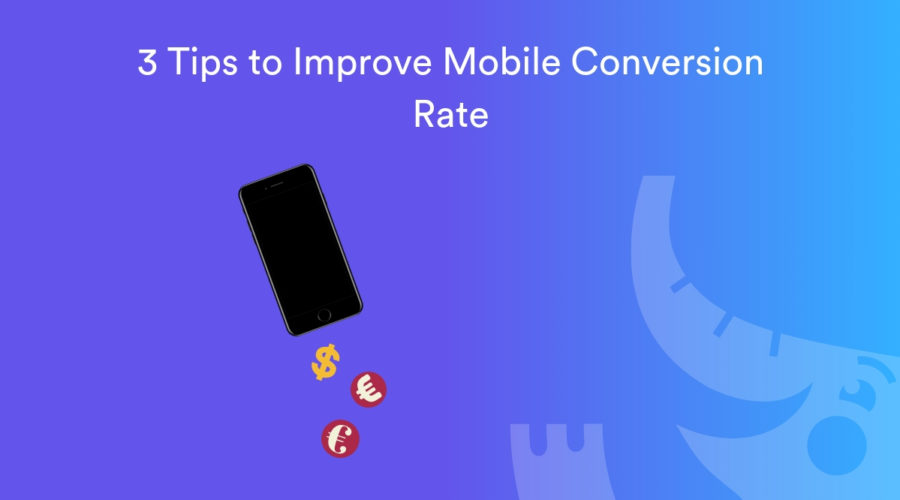3 Tips to Improve Mobile Conversion Rate