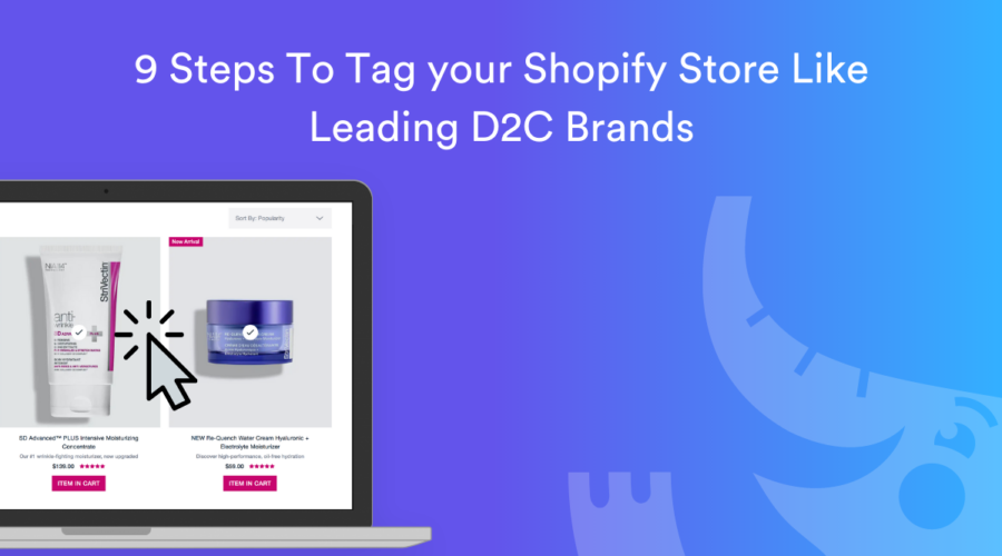9 Steps to Tagging your Shopify Store Like Leading D2C Brands